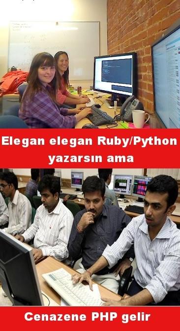Elegan elegan ruby/python yazarsın ama cenazene php gelir