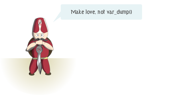 Make love, not var_dump())